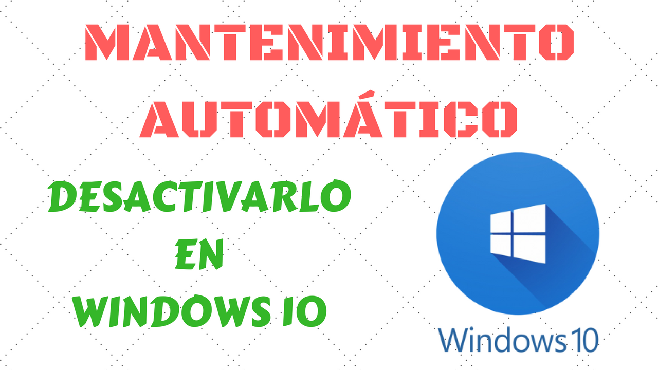 desactivar mantenimiento automático en windows 10 2018 2019