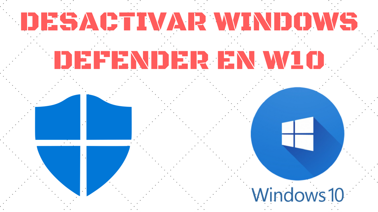 desactivar windows defender en windows 10 2018 2019