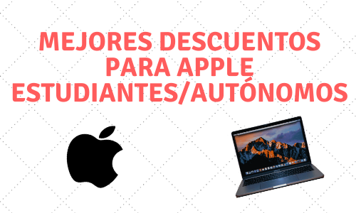 Cómo conseguir descuentos apple macbook pro exclusivos españa 2020 2021 estudiantes autonomos